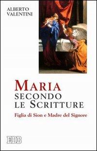 Maria secondo le Scritture. Figlia di Sion e madre del Signore