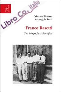 Franco Rasetti. Una biografia scientifica