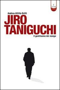 Jiro Taniguchi. Il gentiluomo dei manga. Ediz. illustrata