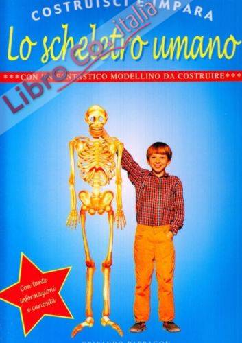 Lo scheletro umano. Ediz. illustrata