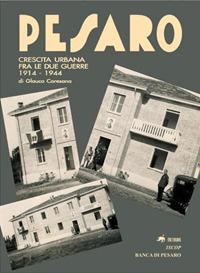 Pesaro. Crescita urbana fra le due guerre 1914-1944
