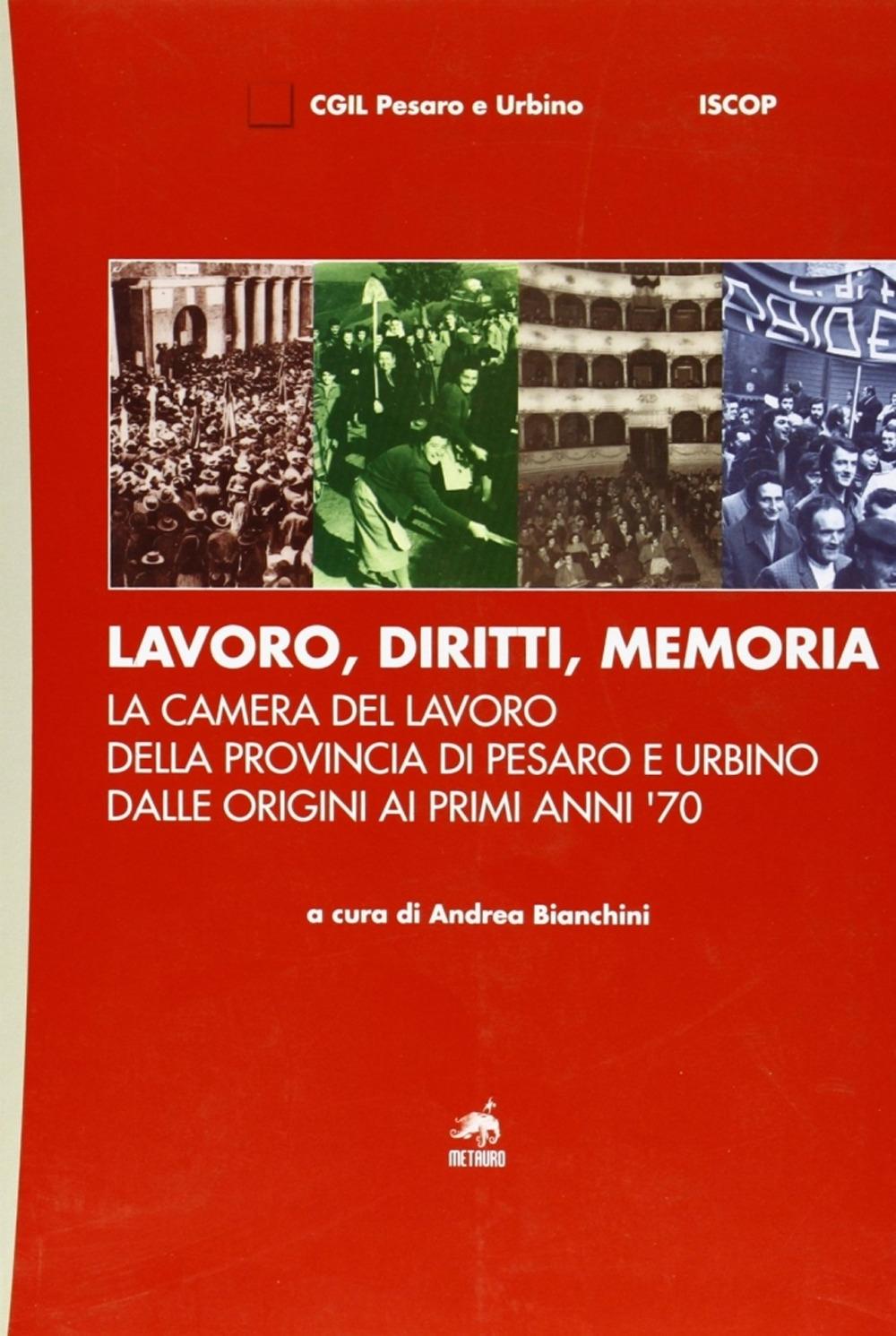 Lavoro, diritti, memoria. La Camera del lavoro della provincia di Pesaro e Urbiano dalle origini ai primi anni '70