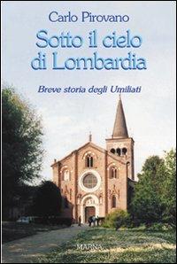 Sotto il cielo di Lombardia. Breve storia degli Umiliati
