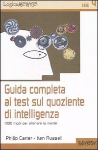 Guida completa ai test sul quoziente di intelligenza. 1000 modi per allenare la mente