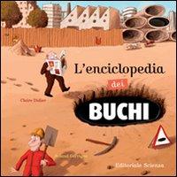 L'enciclopedia dei buchi. Ediz. illustrata