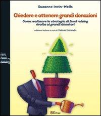 Chiedere e ottenere grandi donazioni. Come realizzare la strategia di fund raising rivolta ai grandi donatori