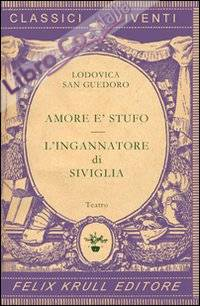 Teatro. Vol. 1: Amore è stufoL'ingannatore di Siviglia