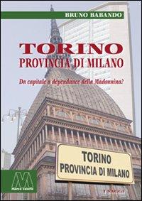 Torino, Provincia di Milano. Da Capitale a Dépendance delle Madonnina?