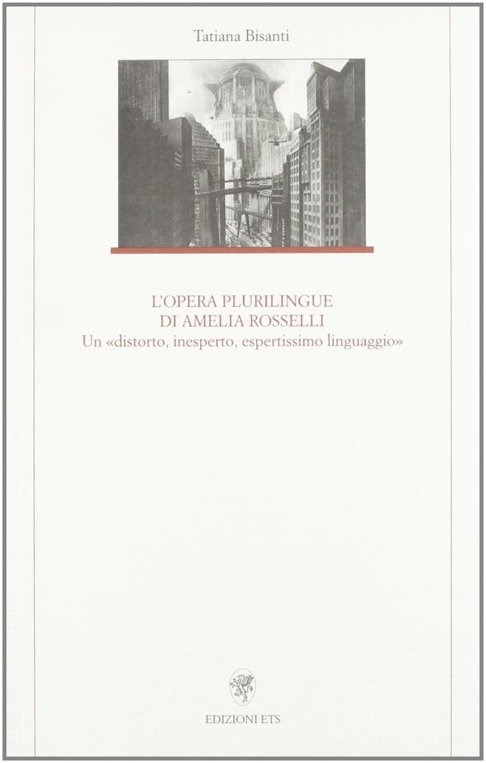 L'opera plurilingue di Amelia Rosselli. Un «distorto, inesperto, espertissimo linguaggio»