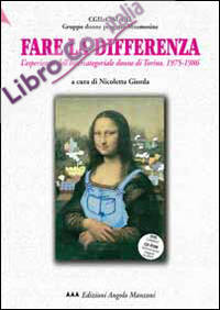 Fare la differenza. L'esperienza dell'Intercategoriale donne di Torino (1975-1986). Con CD-ROM. Con DVD