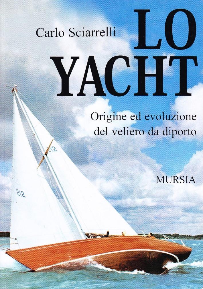 Lo yacht. Origine ed evoluzione del veliero da diporto