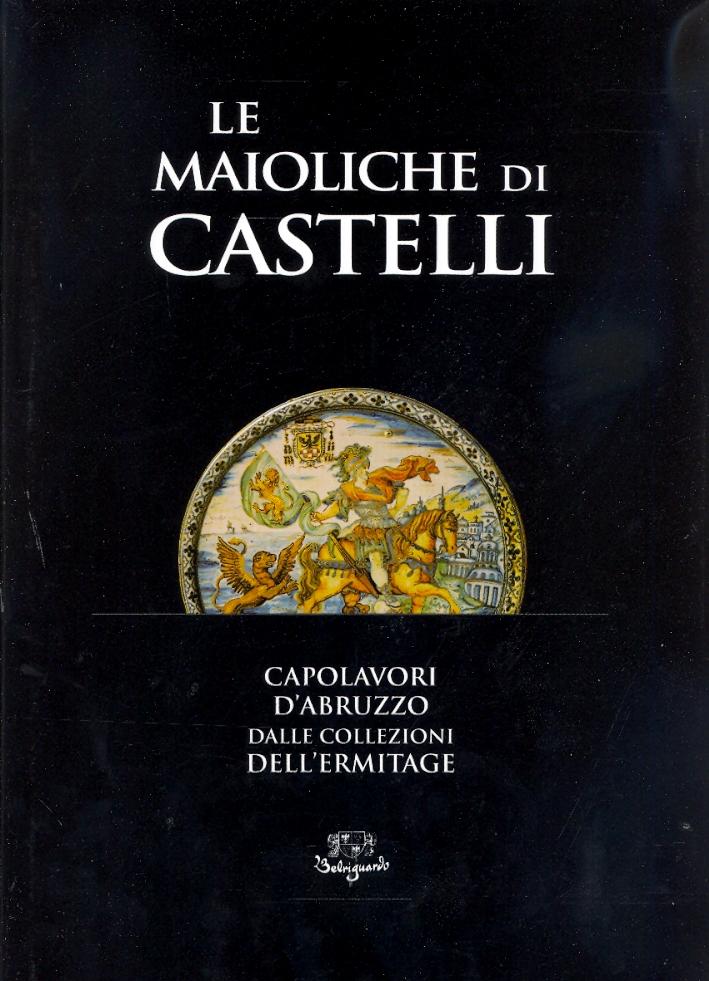 Le Maioliche di Castelli. Capolavori d'Abruzzo dalle Collezioni dell'Ermitage