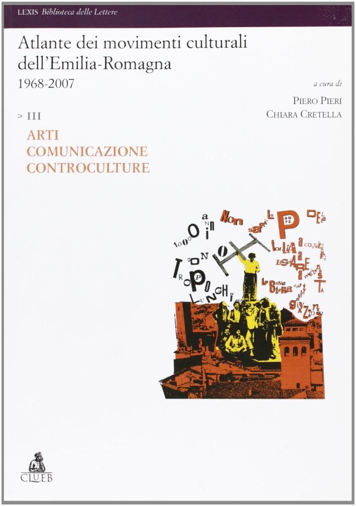 Atlante dei movimenti culturali contemporanei dell'Emilia-Romagna. 1968-2007. Vol. 3: Arti