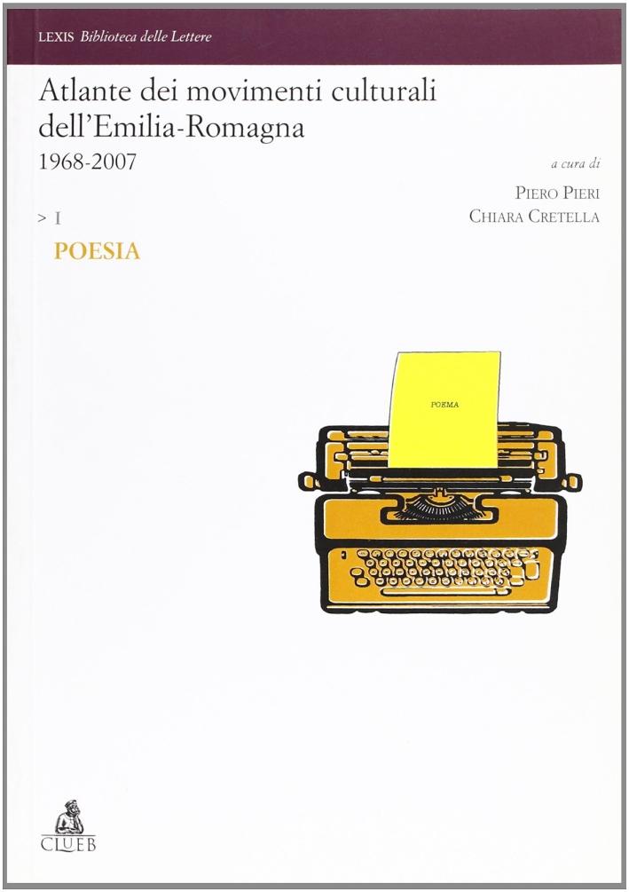 Atlante dei movimenti culturali contemporanei dell'Emilia-Romagna. 1968-2007. Vol. 1: Poesia