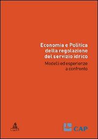 Economia e politica della regolazione del servizio idrico. Modelli ed esperienze a confronto