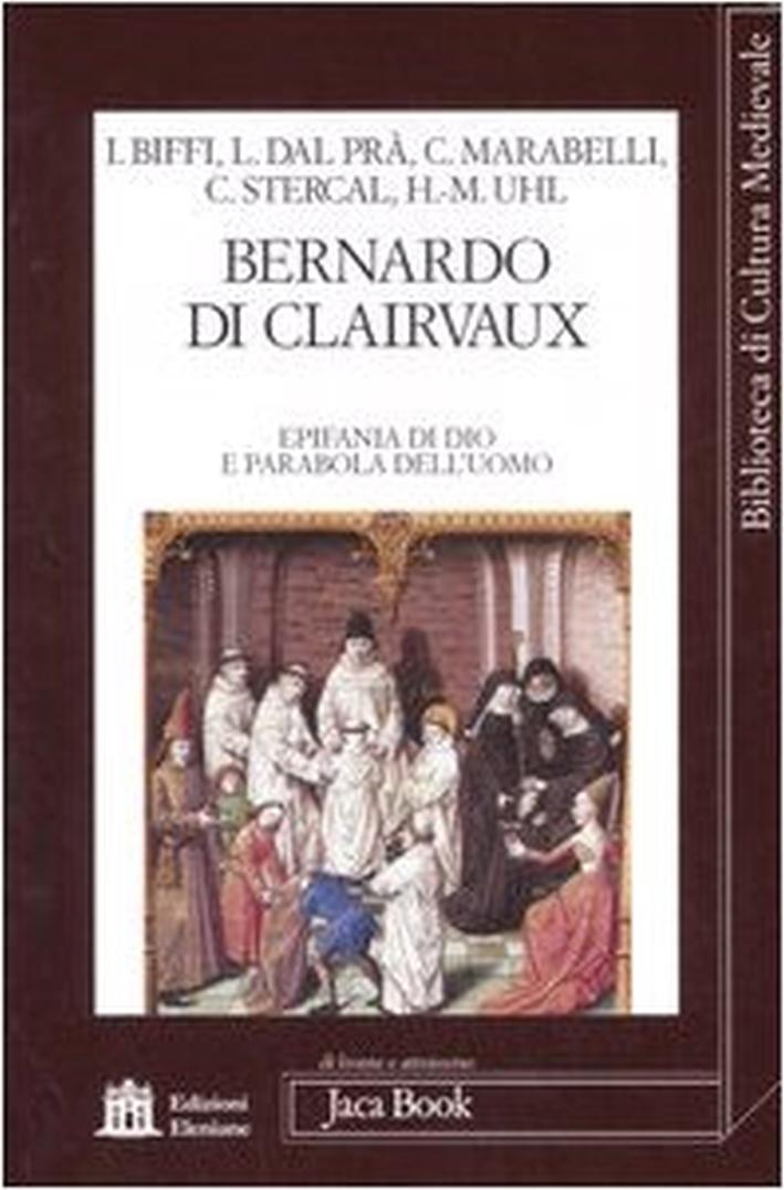 Bernardo di Clairvaux. Epifania di Dio e parabola dell'uomo. Atti del Convegno (Roma, 27-28 ottobre 2006)