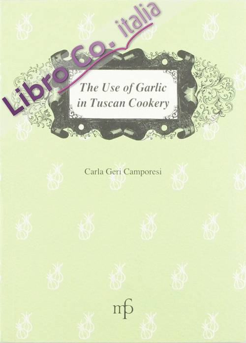 The use of garlic in Tuscan cookery