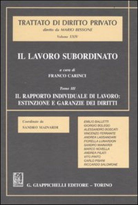 Il lavoro subordinato. Vol. 3: Il rapporto individuale di lavoro: estinzione e garanzie dei diritti...