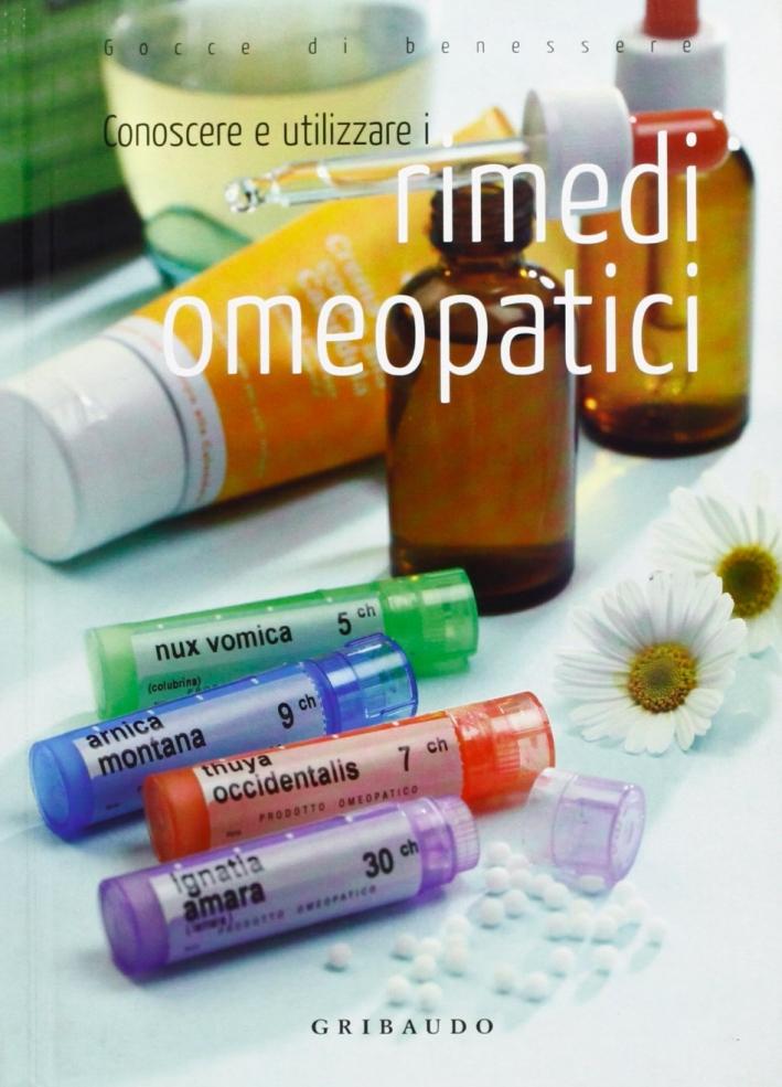 Conoscere e utilizzare i rimedi omeopatici. Ediz. illustrata