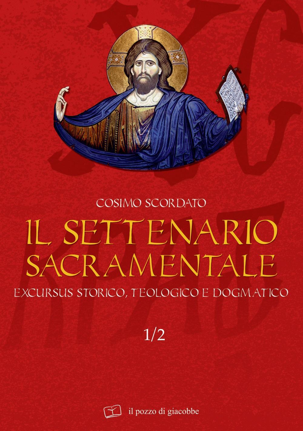 Il settenario sacramentale. Vol. 1/2: Excursus storico-teologico e dogmatico