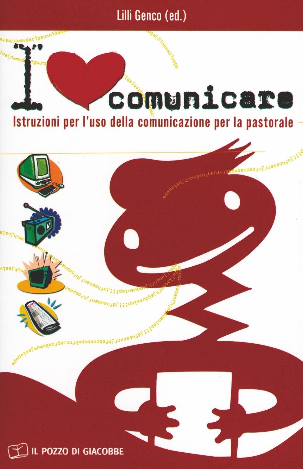 I love comunicare. Istruzioni per l'uso della comunicazione per la pastorale