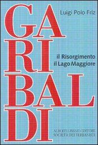 Garibaldi-Il Risorgimento-Il Lago Maggiore