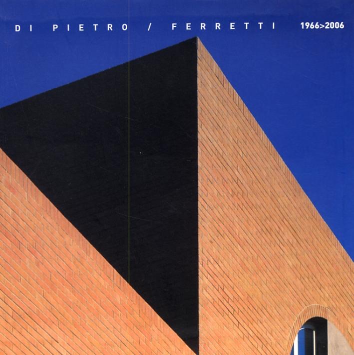 Paolo Di Pietro. Piero Ferretti. Architetture 1966-2006