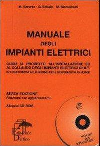 Manuale degli impianti elettrici. Guida al progetto, all'installazione ed al collaudo degli impianti elettrici in B.T. Con CD-ROM
