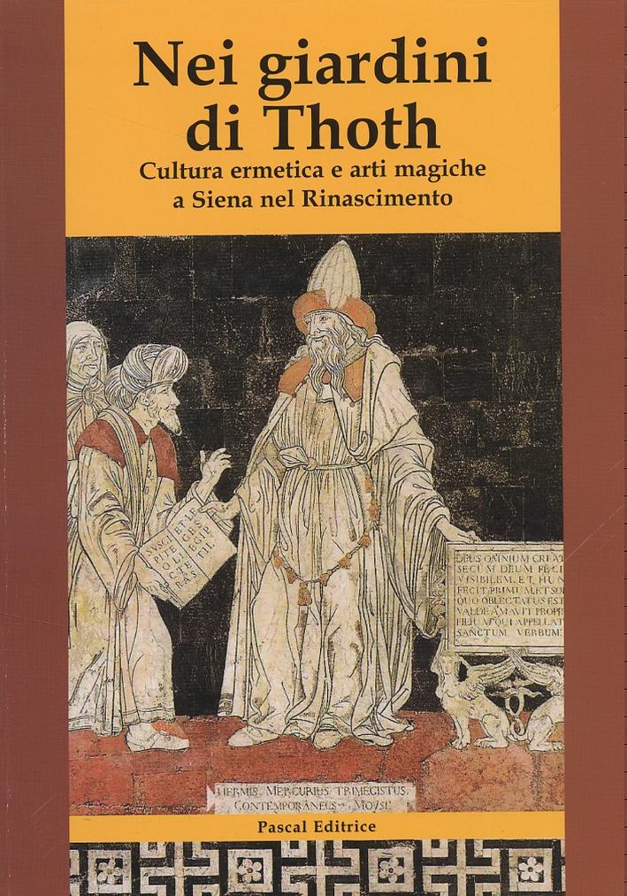Nei giardini di Thoth. Cultura ermetica e arti magiche a Siena nel Rinascimento