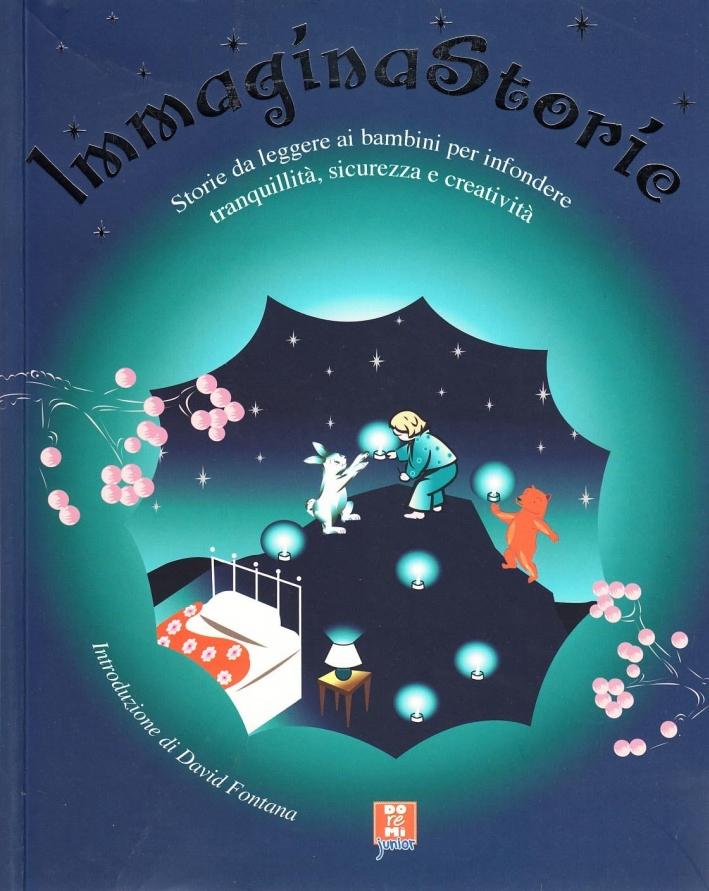 Immagina storie. Storie da leggere ai bambini per infondere tranquillità, sicurezza e creatività