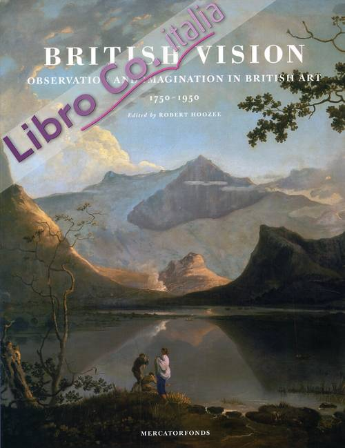 British Vision. Observation and Imagination in British Art 1750-1950