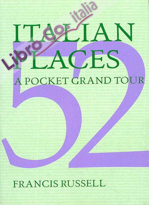 52 Italian Places. A Pocket Grand Tour