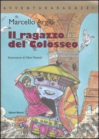 Il ragazzo del Colosseo. Ediz. illustrata