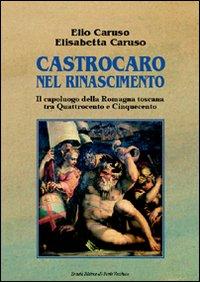 Castrocaro nel Rinascimento. Il capoluogo della Romagna toscana tra Quattrocento e Cinquecento