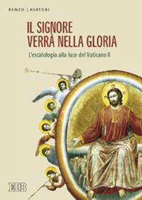 Il Signore verrà nella gloria. L'escatologia alla luce del Vaticano II
