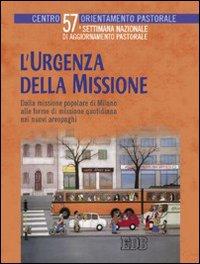 L'urgenza della missione. Dalla missione popolare di Milano alle forme di missione quotidiana nei nuovi areopaghi. Settimana nazionale di aggiornamento pastorale