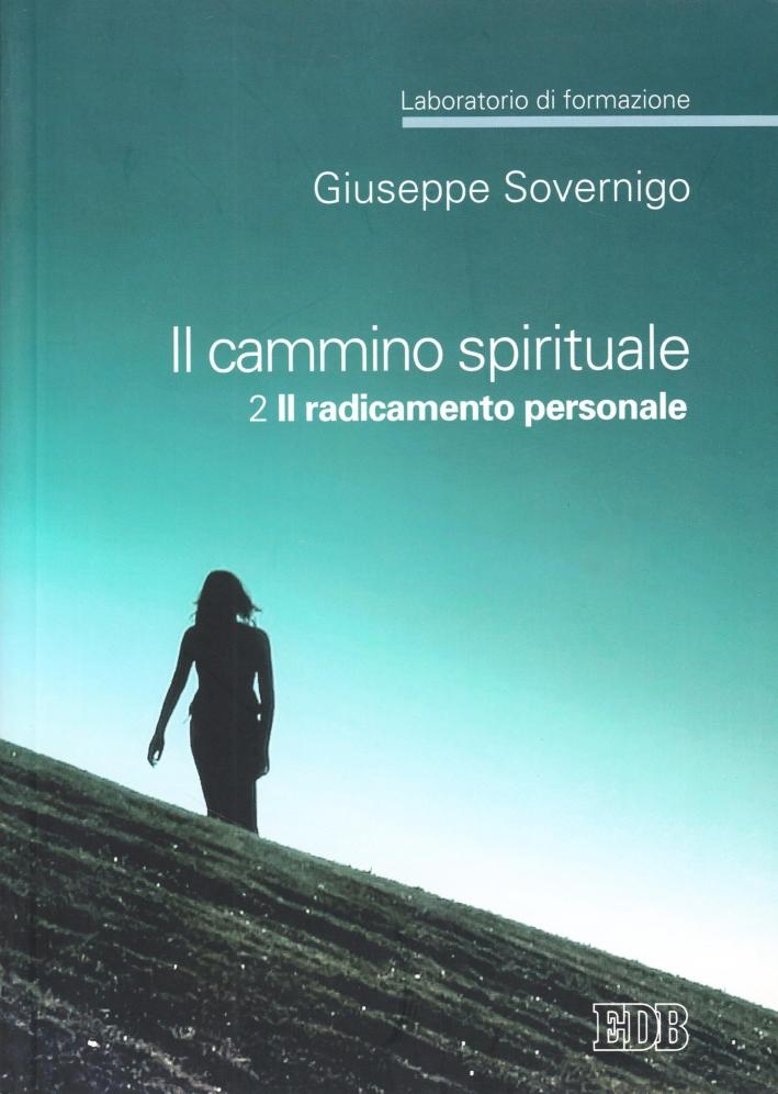 Il cammino spirituale. Laboratorio di formazione. Vol. 2: Il radicamento personale