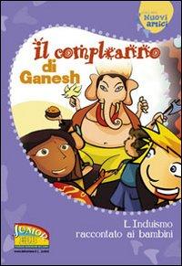 Il compleanno di Ganesh. L'induismo raccontato ai bambini. Ediz. illustrata