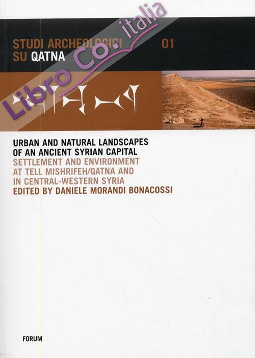 Urban and natural landscapes of an ancient syrian capital. Settlement and environment at Tell Mishrifeh-Qatna and in central-western Syria