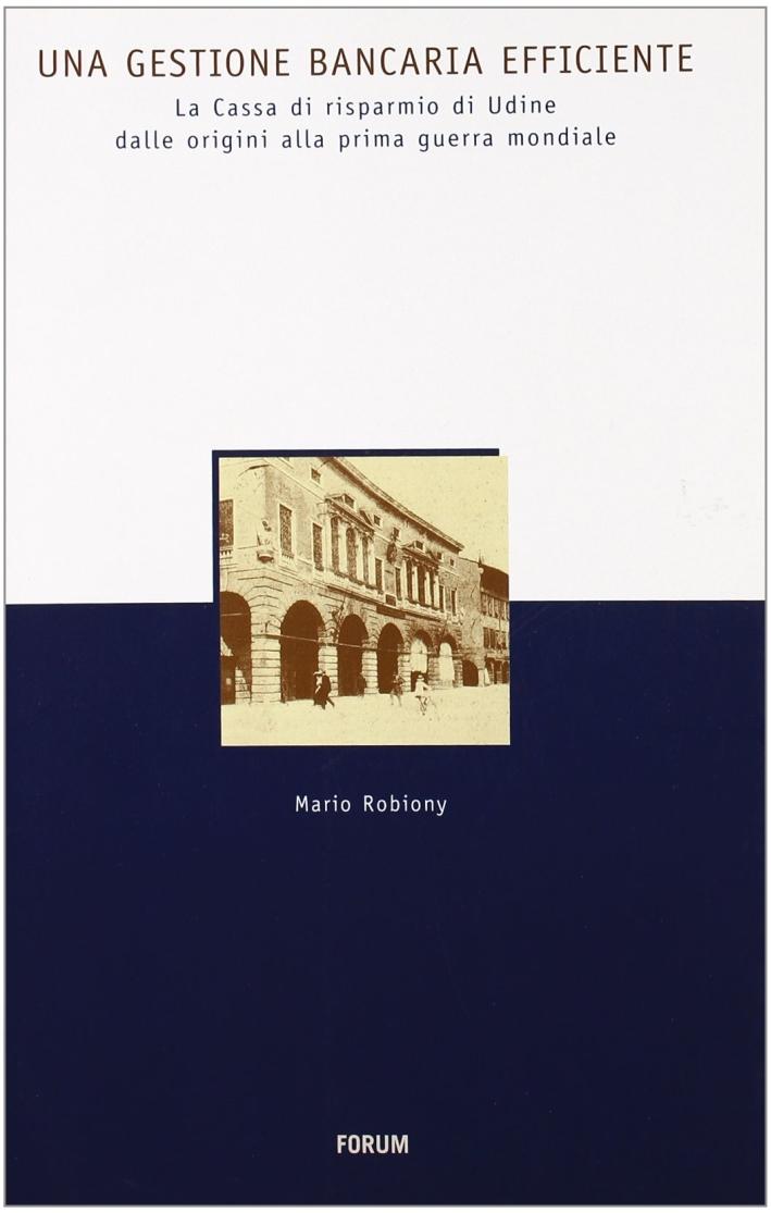 Una gestione bancaria efficiente. La Cassa di risparmio di Udine dalle origini alla prima guerra mondiale