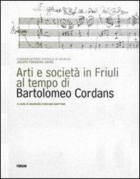Arti e società in Friuli al tempo di Bartolomeo Cordans