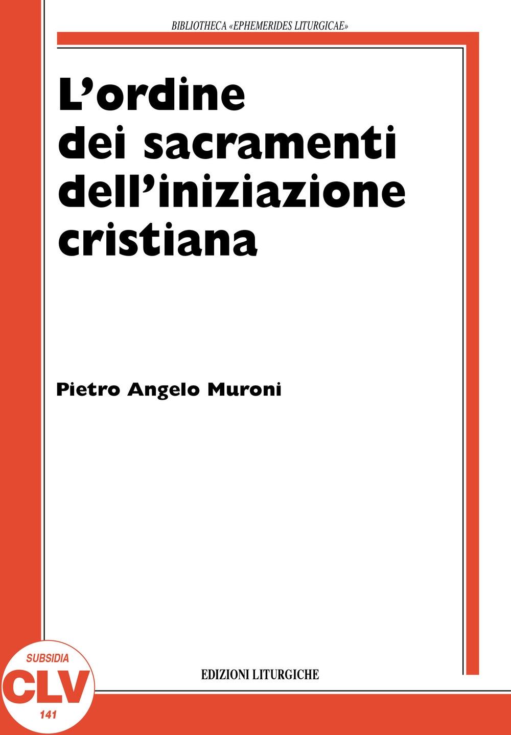 L'ordine nell'amministrazione dei sacramenti dell'iniziazione cristiana. La storia e la teologia dal XIV secolo al 1992 nel rito romano