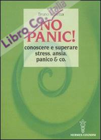No panic! Conoscere e superare stress, ansia, panico & co