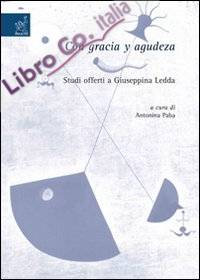 Con gracia y agudeza. Studi offerti a Giuseppina Ledda