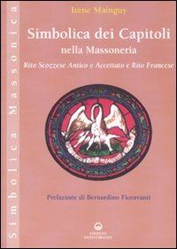 Simbolica dei capitoli della massoneria. Rito scozzese antico e accettato e rito francese. Ediz. illustrata