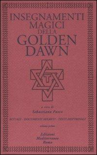 Insegnamenti magici della Golden Dawn. Rituali, documenti segreti, testi dottrinali. Vol. 1