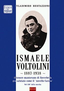 Ismaele Voltolini 1887-1938. Il tenore mantovano di Roverbella già salutato come il