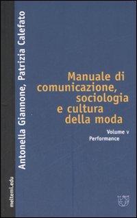 Manuale di comunicazione, sociologia e cultura della moda. Vol. 5: Performance