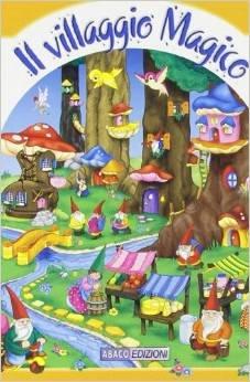 Il villaggio magico. Ediz. illustrata