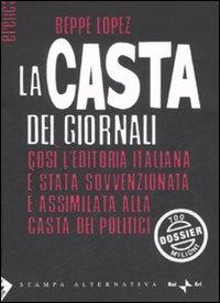 La Casta dei Giornali. Così l'editoria italiana è stata sovvenzionata e assimilata alla casta dei politici